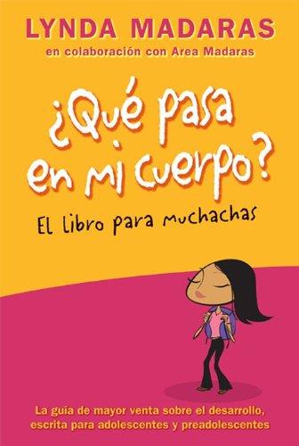 Que pasa en mi cuerpo? Libro para muchachas: La guía de mayor venta sobre el desarrollo escrita ...