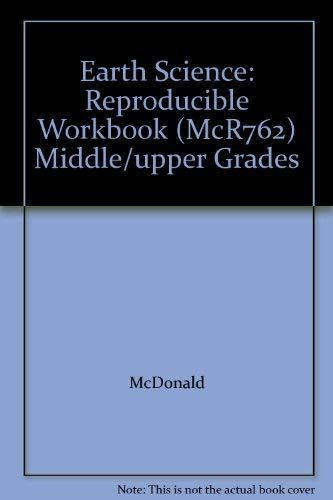 Earth Science: Reproducible Workbook (McR762) Middle/upper Grades: McDonald