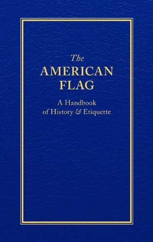 9781557090713: The American Flag: A Handbook of History & Etiquette (Little Books of Wisdom)