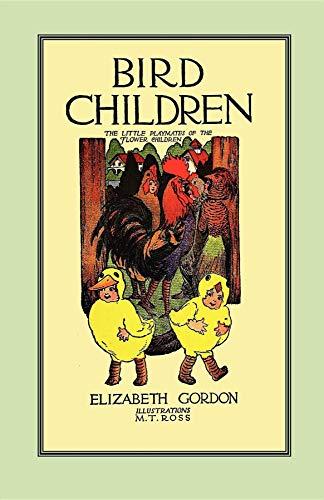 Bird Children: The Little Playmates of the Flower Children: Gordon, Elizabeth