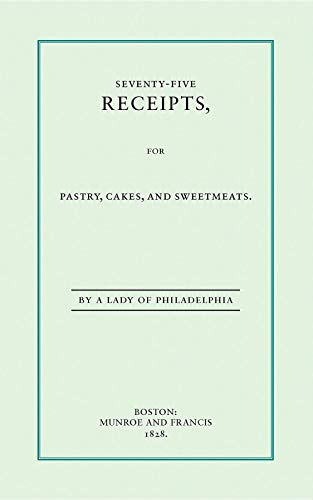 9781557091161: Seventy-Five Receipts for Pastry, Cakes