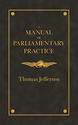 A Manual of Parliamentary Practice: Thomas Jefferson