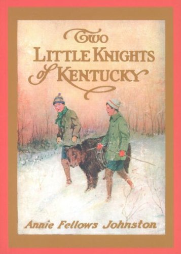 Two Little Knights of Kentucky: Annie Fellows Johnston