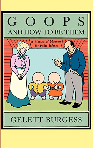 Goops and How to Be Them : Gelett Burgess