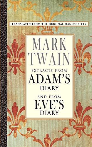 Extracts from Adam's Diary/Eve's Diary: Twain, Mark