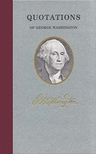 Quotations of George Washington (Quotations of Great: Washington, George
