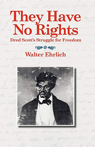 They Have No Rights: Dred Scott's Struggle for Freedom