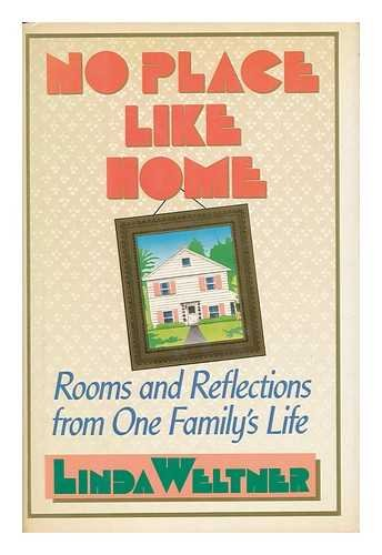 No place like home: Rooms and reflections: Linda R Weltner