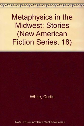 Metaphysics in the Midwest: Stories (New American Fiction Series, 18) (1557130469) by White, Curtis