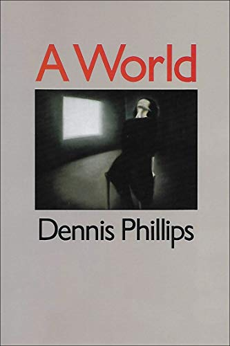 A World (New American Poetry Series, 3): Phillips, Dennis