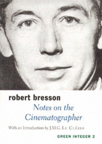 Notes on the Cinematographer (Green Integer): Robert Bresson