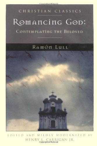 Romancing God: Contemplating the Beloved (Christian Classics): Ramon Lull, Henry
