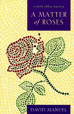 A Matter of Roses: A Faith Abbey Mystery: Manuel, David