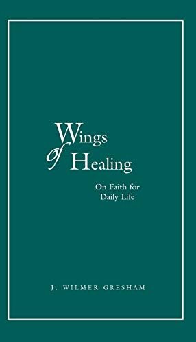 Wings of Healing: On Faith for Daily Life: Gresham, J. Wilmer