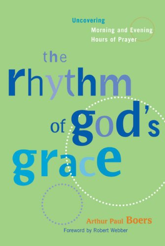 9781557253255: The Rhythm of God's Grace: Uncovering Morning and Evening Hours of Prayer