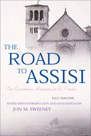 Road to Assisi: The Essential Biography of: Sabatier, Paul