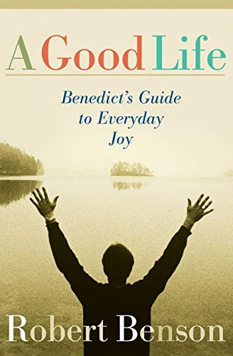 9781557253569: A Good Life: Benedict's Guide to Everyday Joy