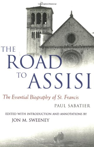 The Road To Assisi: The Essential Biography: Paul Sabatier