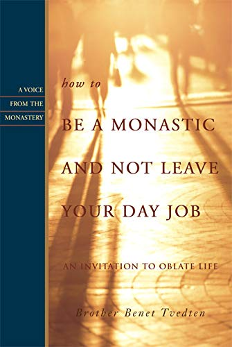 9781557254498: How to Be a Monastic and Not Leave Your Day Job: An Invitation to Oblate Life (Voices from the Monastery)