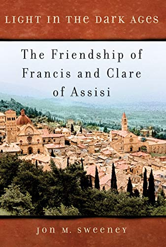 9781557254764: Light in the Dark Ages: The Friendship of Francis and Clare of Assisi
