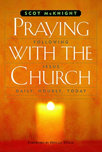 Praying with the Church: following jesus daily, hourly, today: Developing a Daily Rhythm for ...