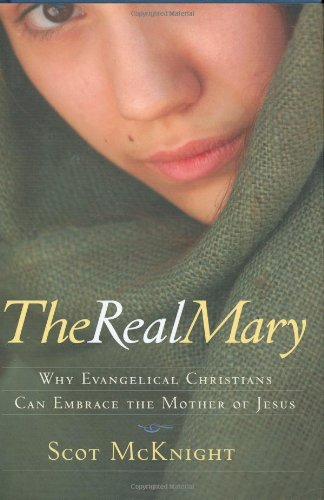 9781557255235: The Real Mary: Why Evangelical Christians Can Embrace the Mother of Jesus