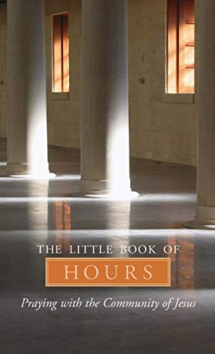 The Little Book of Hours: Praying With the Community of Jesus: Community of Jesus