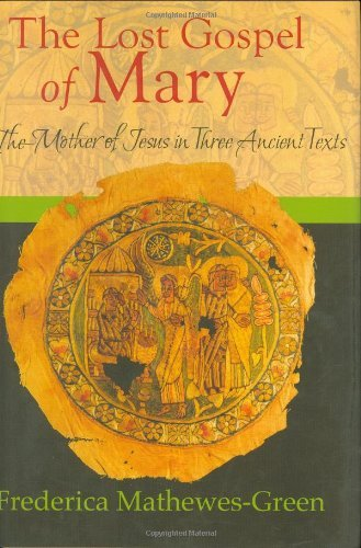 The Lost Gospel of Mary: The Mother of Jesus in Three Ancient Texts (1557255369) by Frederica Mathewes-Green