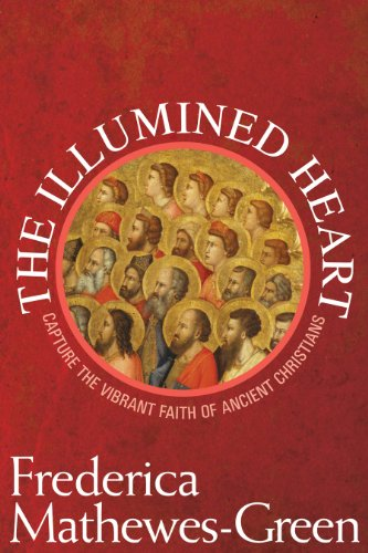 The Illumined Heart Capture the Vibrant Faith of the Ancient Christians by Frederica Mathewes Green 2007 Paperback