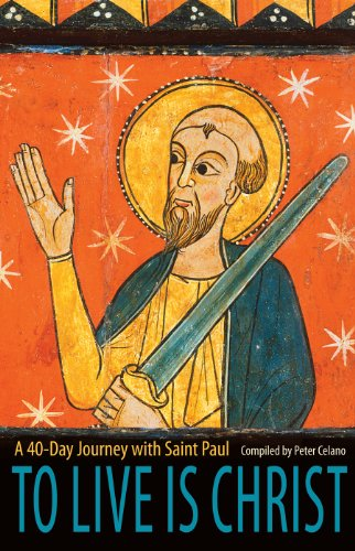 To Live is Christ: A 40-Day Journey with Saint Paul: Peter Celano