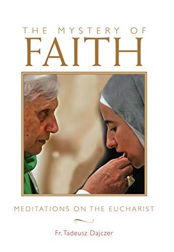 The Mystery of Faith: Meditations on the Eucharist: Dajczer, Tadeusz