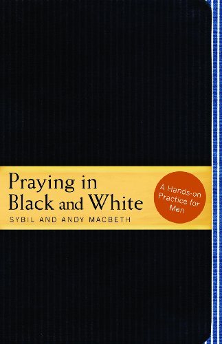 Praying in Black and White: A Hands-On Practice for Men: MacBeth, Sybil; MacBeth, Andy