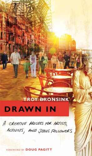 Drawn In: A Creative Process for Artists, Activists, and Jesus Followers: Bronsink, Troy