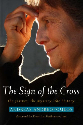 The Sign of the Cross: The Gesture, the Mystery, the History: Andreopoulos, Andreas