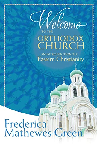 Welcome to the Orthodox Church: An Introduction to Eastern Christianity: Mathewes-Green, Frederica