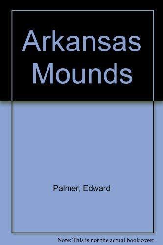 Edward Palmer's Arkansas Mounds (Arkansas & Regional Studies Series): Edward Palmer