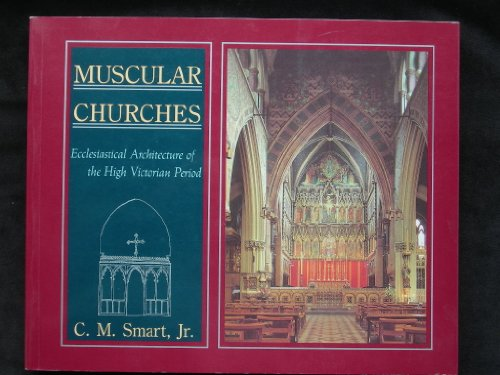 Muscular Churches: Ecclesiastical Architecture of the High Victorian Period.: SMART, Jr., C. M.