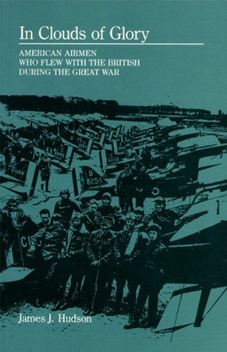 In Clouds of Glory: American Airmen Who Flew With the British During the Great War: Hudson, James J...