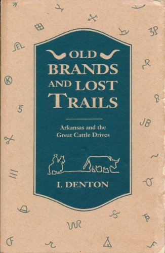 Old Brands and Lost Trails Arkansas and the Great Cattle Drives: Denton, Ivan