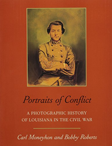 Portraits of Conflict: A Photographic History of Louisiana in the Civil War