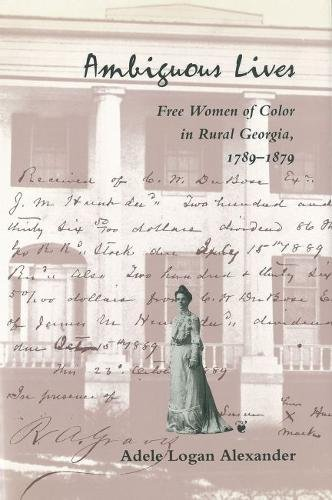 Ambiguous Lives: Free Women of Color in Rural Georgia, 1789-1879: Adele Logan Alexander