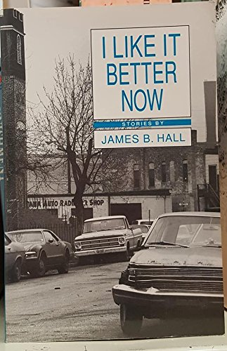 I Like It Better Now [Apr 01,: Hall, James Baker