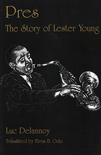 9781557282637: Pres: The Story of Lester Young (C): The Story of Lester Young / Tr. [from French] by Elena B.Odio.