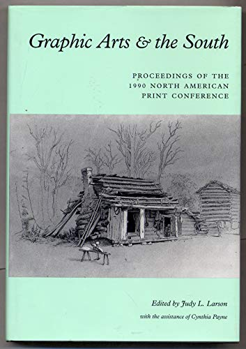 Graphic Arts & the South: Proceedings of the 1990 North American Print Conference (1557282668) by Ga.) North American Print Conference (1990 Atlanta; Judy L. Larson