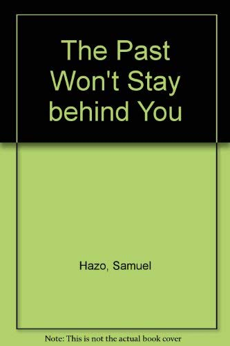 The Past Won't Stay Behind You: Poems: Hazo, Samuel