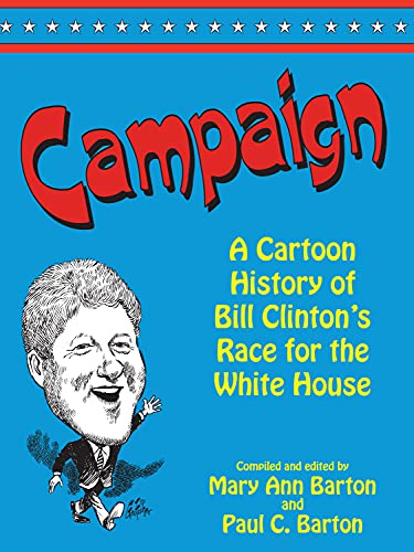 Campaign: A Cartoon History of Bill Clinton's Race for the White House: Barton, Mary Ann, et ...
