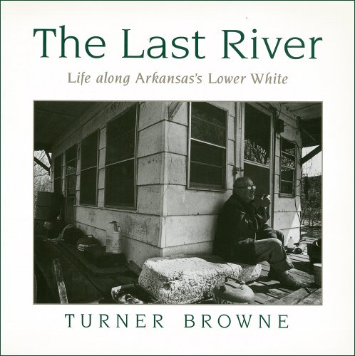 9781557282910: The Last River: Life Along Arkansas's Lower White