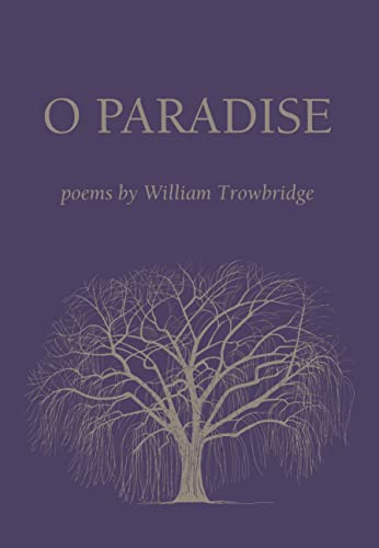 O Paradise: Poems: Trowbridge, William