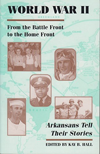 World War II: From the Battle Front to the Home Front, Thirty-Five Arkansans Tell Their Stories
