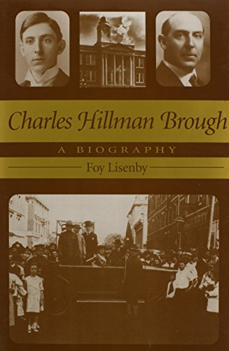 Charles Hillman Brough: A Biography: Foy Lisenby